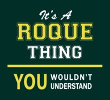It's A ROQUE thing, you wouldn't understand !! by satro
