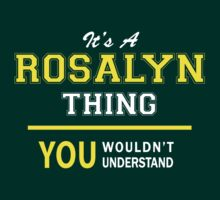 It's A ROSALYN thing, you wouldn't understand !! by satro