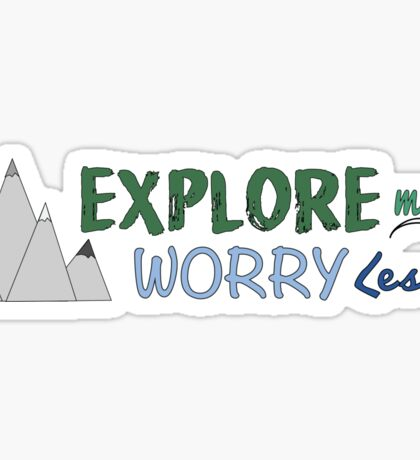 Explore More, Worry Less Sticker