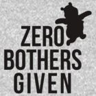 Zero Bothers Given by kjanedesigns