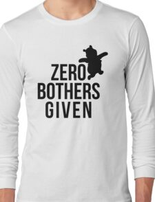Zero Bothers Given Long Sleeve T-Shirt