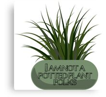 I am Not a Potted Plant Folks Canvas Print