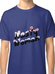 Nasty Woman - Feminist / I'm With Her / #ImWithHer / Never Trump  Classic T-Shirt