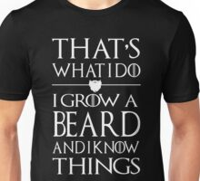 I Grow A Beard And I Know Things T-Shirt Unisex T-Shirt