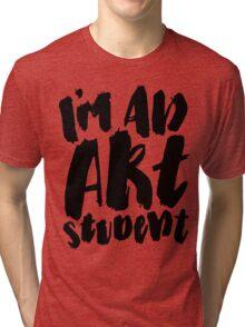 I'M AN ART STUDENT Tri-blend T-Shirt