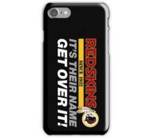 Washington Redskins - Keep The Name - Get Over It iPhone Case/Skin