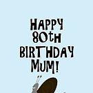Happy 80th Birthday Mum! by funkyworm