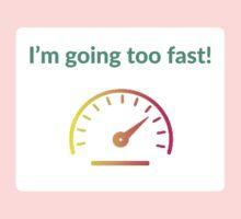 I'm going too fast! Kids Tee