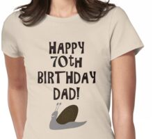 Happy 70th Birthday Dad! Womens Fitted T-Shirt