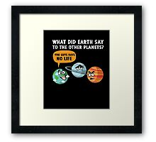 What Did Earth Say Planets No Life Funny Joke Science TShirt Framed Print