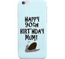 Happy 90th Birthday Mum! iPhone Case/Skin