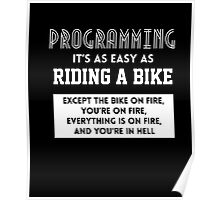 Programming It's As Easy As Riding A Bike T Shirt Poster