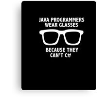 Men's Funny Java Programmers Wear Glasses Because the Don't C# Canvas Print