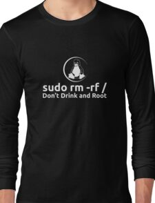 sudo rm -rf Don't Drink And Root T-Shirt by Linux T-Shirt Long Sleeve T-Shirt
