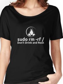 sudo rm -rf Don't Drink And Root T-Shirt by Linux T-Shirt Women's Relaxed Fit T-Shirt