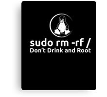 sudo rm -rf Don't Drink And Root T-Shirt by Linux T-Shirt Canvas Print