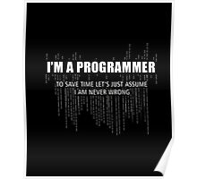 I Am A Programmer. To Save Time Let's Assume T-shirt Poster