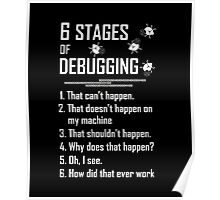 Six 6 Stages Of Debugging Shirt Tee T-Shirt Poster