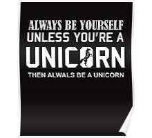 Always Be Yourself Unless You're A Unicorn WHITE Poster