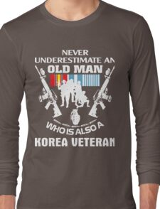 NEVER UNDERESTIMATE AN OLD MAN WHO IS ALSO A KOREA VETERAN Long Sleeve T-Shirt