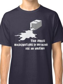 The inner machinations of my mind are an enigma Classic T-Shirt