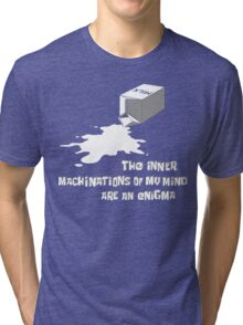 The inner machinations of my mind are an enigma Tri-blend T-Shirt