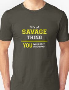 It's A SAVAGE thing, you wouldn't understand !! T-Shirt