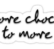 Eat more chocolate, listen to more music Sticker