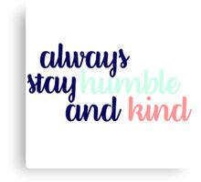 Always Stay Humble & Kind Tricolor Canvas Print