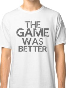 the game was better Classic T-Shirt
