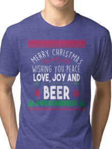 Merry Christmas - wishing you peace love joy and beer Tri-blend T-Shirt