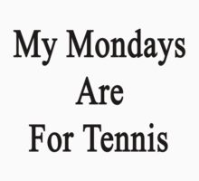 My Mondays Are For Tennis  by supernova23