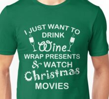 I just want to drink wine wrap presents and watch christmas movies Unisex T-Shirt