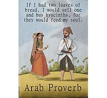 If I Had Two Loaves Of Bread - Arab Proverb Photographic Print