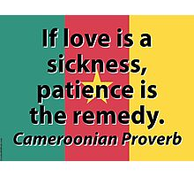 If Love Is A Sickness - Cameroonian Proverb Photographic Print