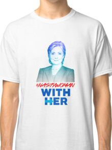 Nasty Woman with Hillary Clinton Classic T-Shirt