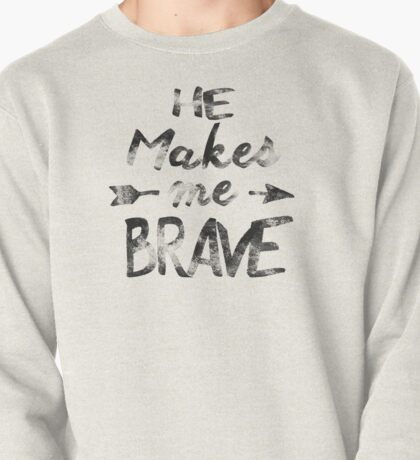 He makes me brave Pullover