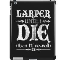 LARPer until I die (then I'll re-roll) iPad Case/Skin