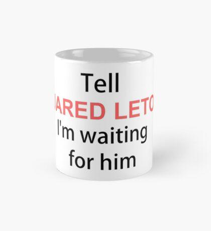 Tell jared leto im wating for him Mug