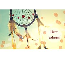 I have a dream Photographic Print