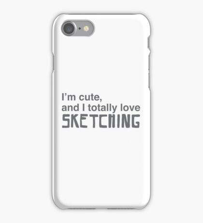 I'm cute, and I totally love sketching iPhone Case/Skin