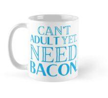 Can't ADULT yet, NEED BACON Mug