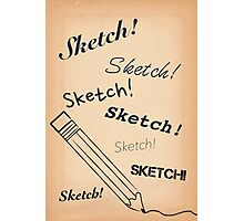 Sketch! Sketch! Sketch! Photographic Print