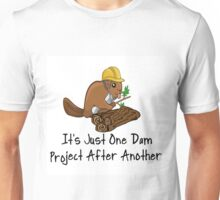 BEAVER: ONE DAM PROJECT AFTER ANOTHER Unisex T-Shirt