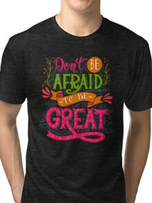 Don't be afraid to be great  Tri-blend T-Shirt