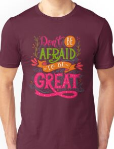 Don't be afraid to be great  Unisex T-Shirt