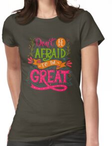 Don't be afraid to be great  Womens Fitted T-Shirt