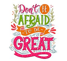 Don't be afraid to be great  Photographic Print