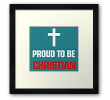 PROUD TO BE CHRISTIAN Framed Print