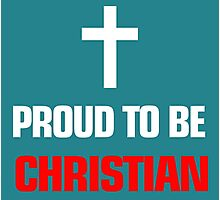 PROUD TO BE CHRISTIAN Photographic Print